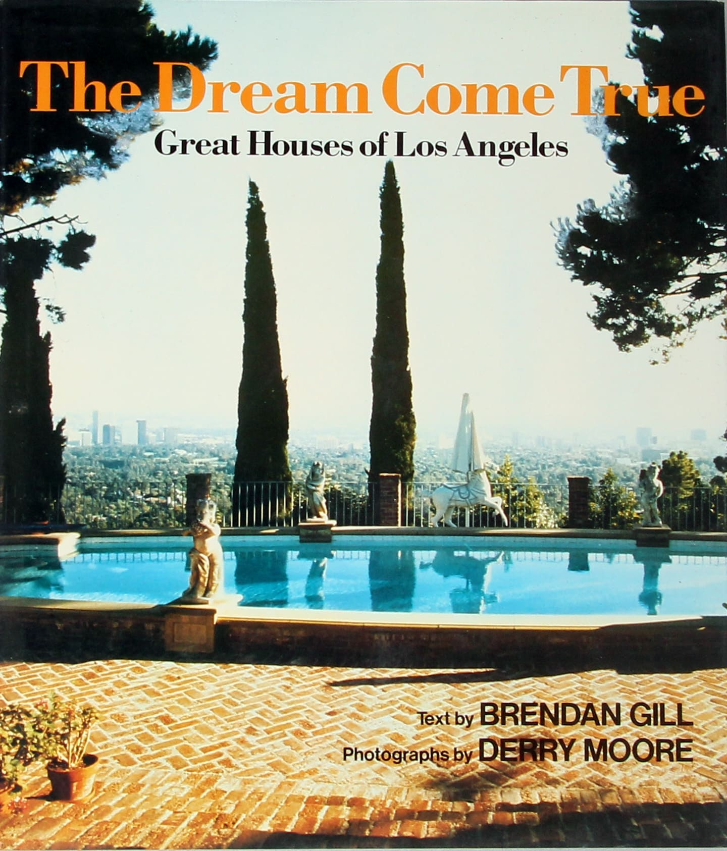 Dream Homes Los Angeles: The Dream Come True, Great Houses Of Los Angeles